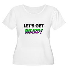 Lets Get Weird Plus Size T-Shirt