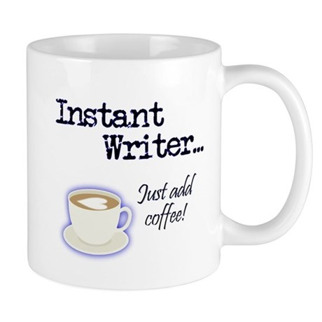 Instant Writer... Just Add Coffee! Mug