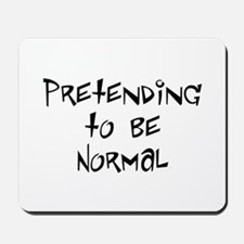 PRETENDING TO BE NORMAL Mousepad