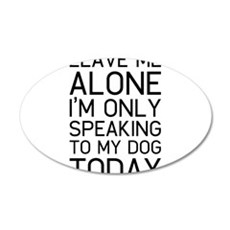 Only my dog understands. Wall Decal