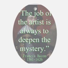 The Job Of The Artist - Bacon Oval Ornament