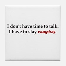 Have to Slay Vampires Tile Coaster