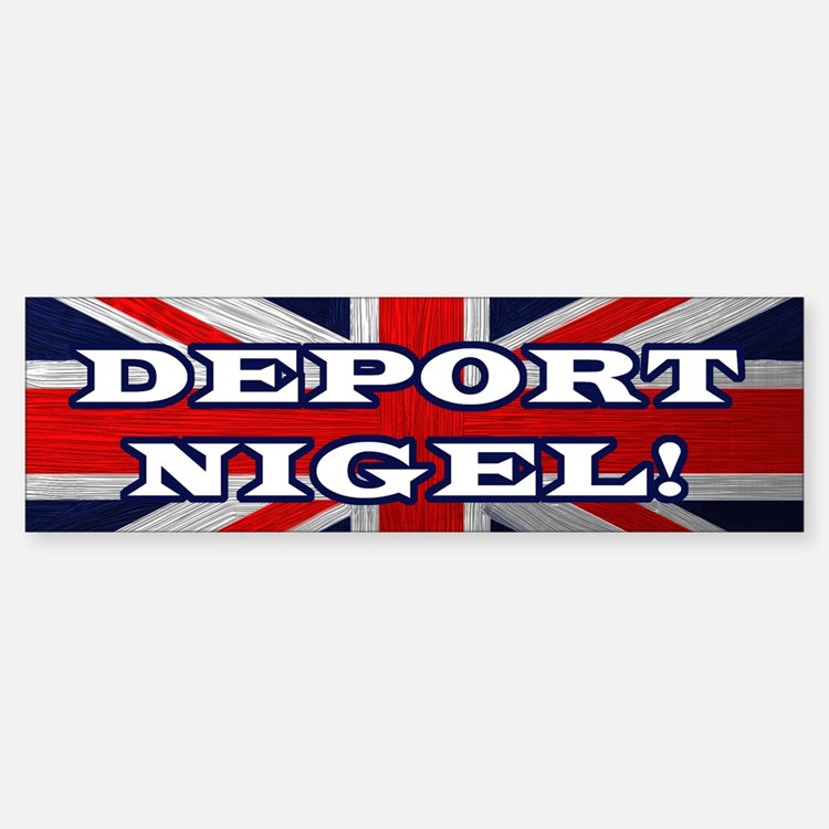 Deport Nigel Bumper Bumper Bumper Sticker