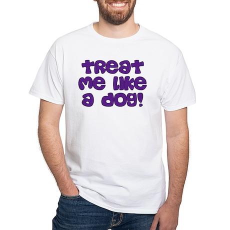 Like a Dog White T-Shirt