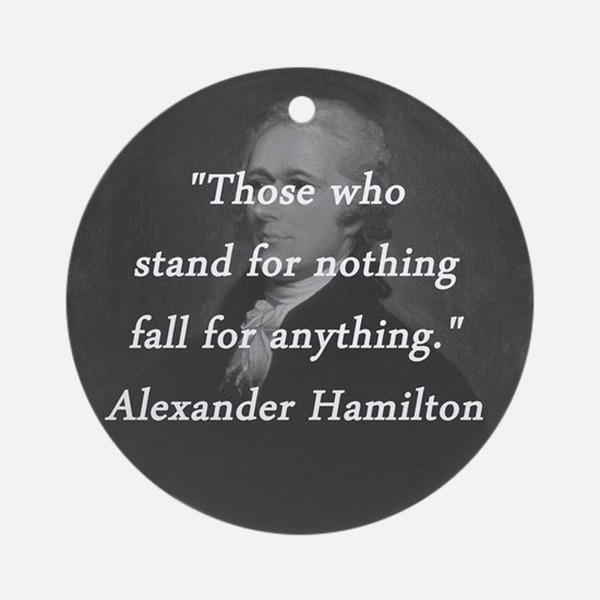 Hamilton - Stand for Nothing Round Ornament