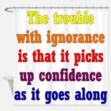 Ignorance Trouble Shower Curtain