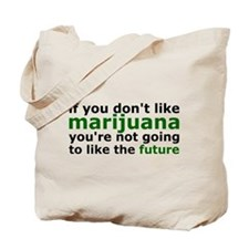 Marijuana Is Part Of The Future Tote Bag