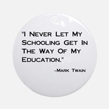 Schooling Get in Way of Education Ornament (Round)