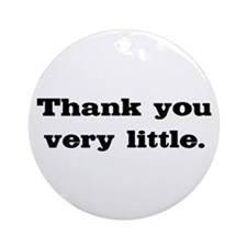 Thank you very little Ornament (Round)