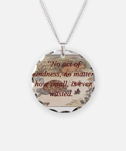 No Act Of Kindness - Aesop Necklace