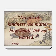 No Act Of Kindness - Aesop Mousepad