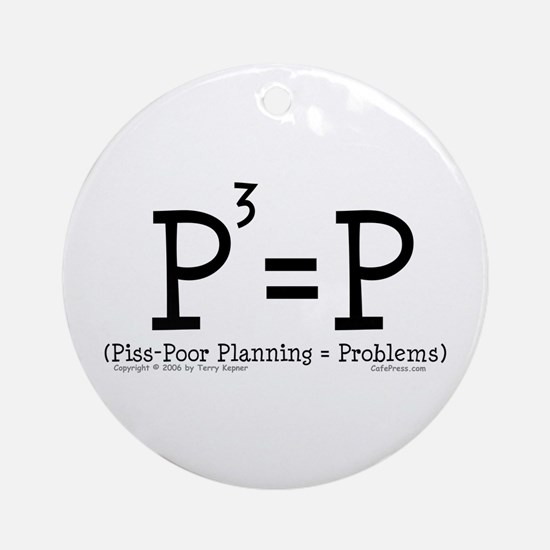 Piss-Poor Planning. Ornament (Round)