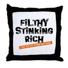 Filthy Stinking Rich (2 out o Throw Pillow