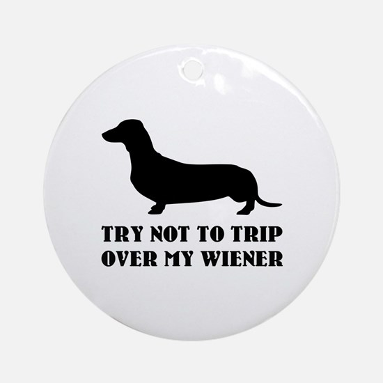 Try not to trip over my wiener Ornament (Round)