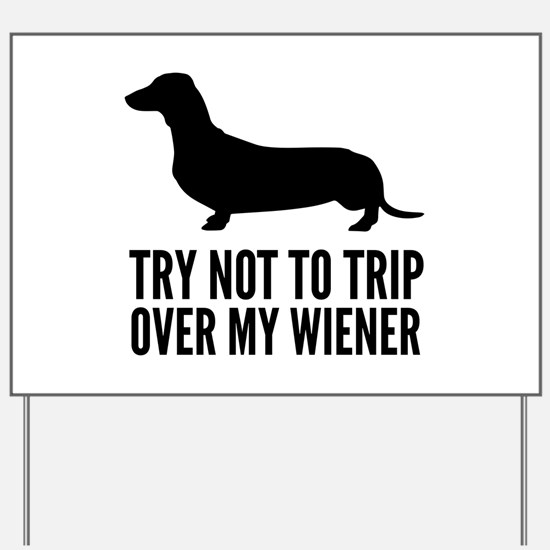Try not to trip over my wiener Yard Sign