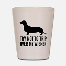 Try not to trip over my wiener Shot Glass