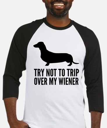 Try not to trip over my wiener Baseball Jersey