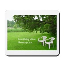 GROW OLD ALONG WITH ME... Mousepad