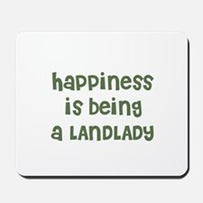 Happiness is being a LANDLADY Mousepad