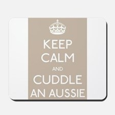 Keep calm and cuddle an aussie Mousepad