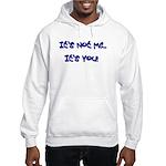 It's Not Me...It's You! Hooded Sweatshirt