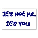 It's Not Me...It's You! Rectangle Sticker