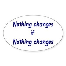 Nothing changes Oval Decal