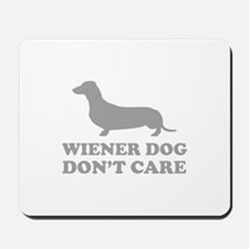 Wiener Dog Don't Care Mousepad