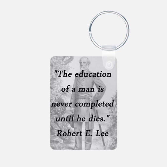 Robert E Lee - Education of a Man Keychains