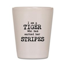 I am a TIGER who has earned her STRIPES Shot Glass