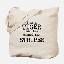 I am a TIGER who has earned her STRIPES Tote Bag