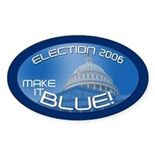 ELECTION 2006 MAKE IT BLUE! Oval Decal