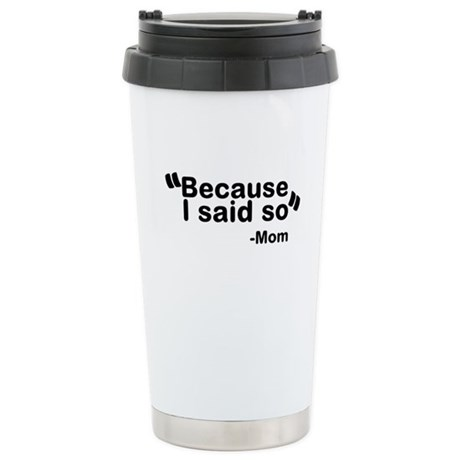 Because I said so - Mom Travel Mug