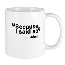 Because I said so - Mom Mug