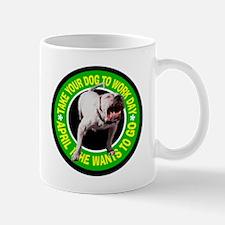 TAKE YOUR PIT BULL TO WORK Mug