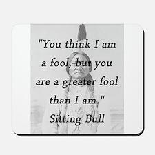 Sitting Bull - Fool Mousepad