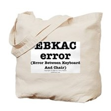 EBKAC error. Tote Bag