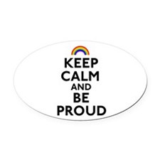 Keep Calm and Be Proud Oval Car Magnet