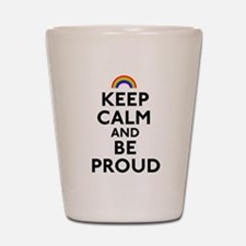 Keep Calm and Be Proud Shot Glass