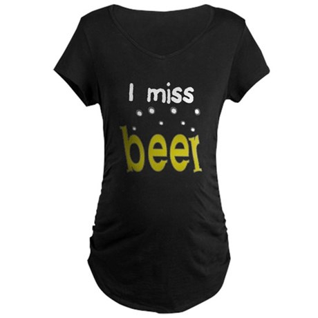 I Miss Beer Maternity T-Shirt
