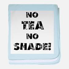 No Tea, No Shade baby blanket