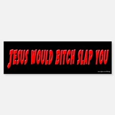 Jesus Would Bitch Slap You Bumper Bumper Bumper Sticker