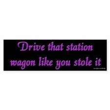 Drive That Station Wagon Bumper Bumper Sticker