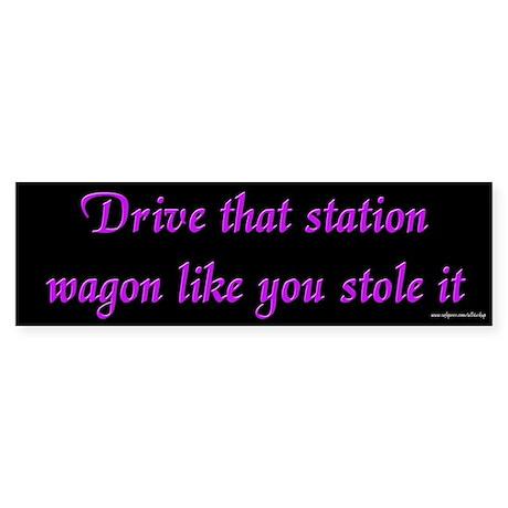 Drive That Station Wagon Bumper Sticker