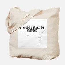 I Would Rather Be Writing Tote Bag