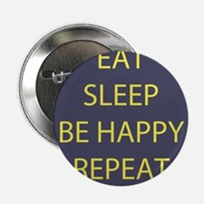 """Life Motto Eat Sleep Be Happy Repeat 2.25"""" Button"""