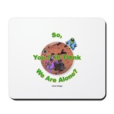 So You Still Think We Are Alone ? 2 Mousepad
