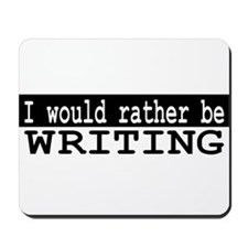 B&W I would rather be WRITING Mousepad