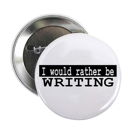"""I would rather be WRITING 2.25"""" Button (100 pack)"""