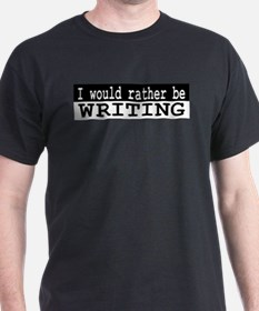 B&W I would rather be WRITING T-Shirt